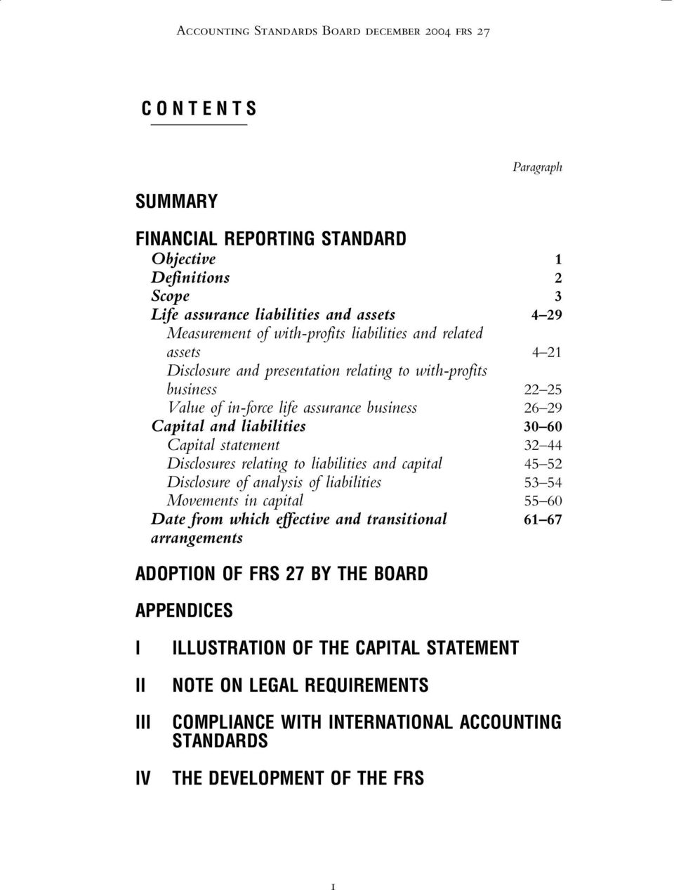 Capital statement 32 44 Disclosures relating to liabilities and capital 45 52 Disclosure of analysis of liabilities 53 54 Movements in capital 55 60 Date from which effective and transitional 61 67