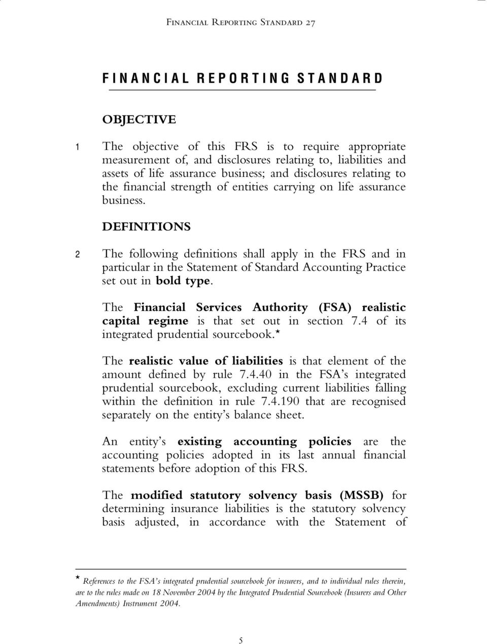 DEFINITIONS 2 The following definitions shall apply in the FRS and in particular in the Statement of Standard Accounting Practice set out in bold type.