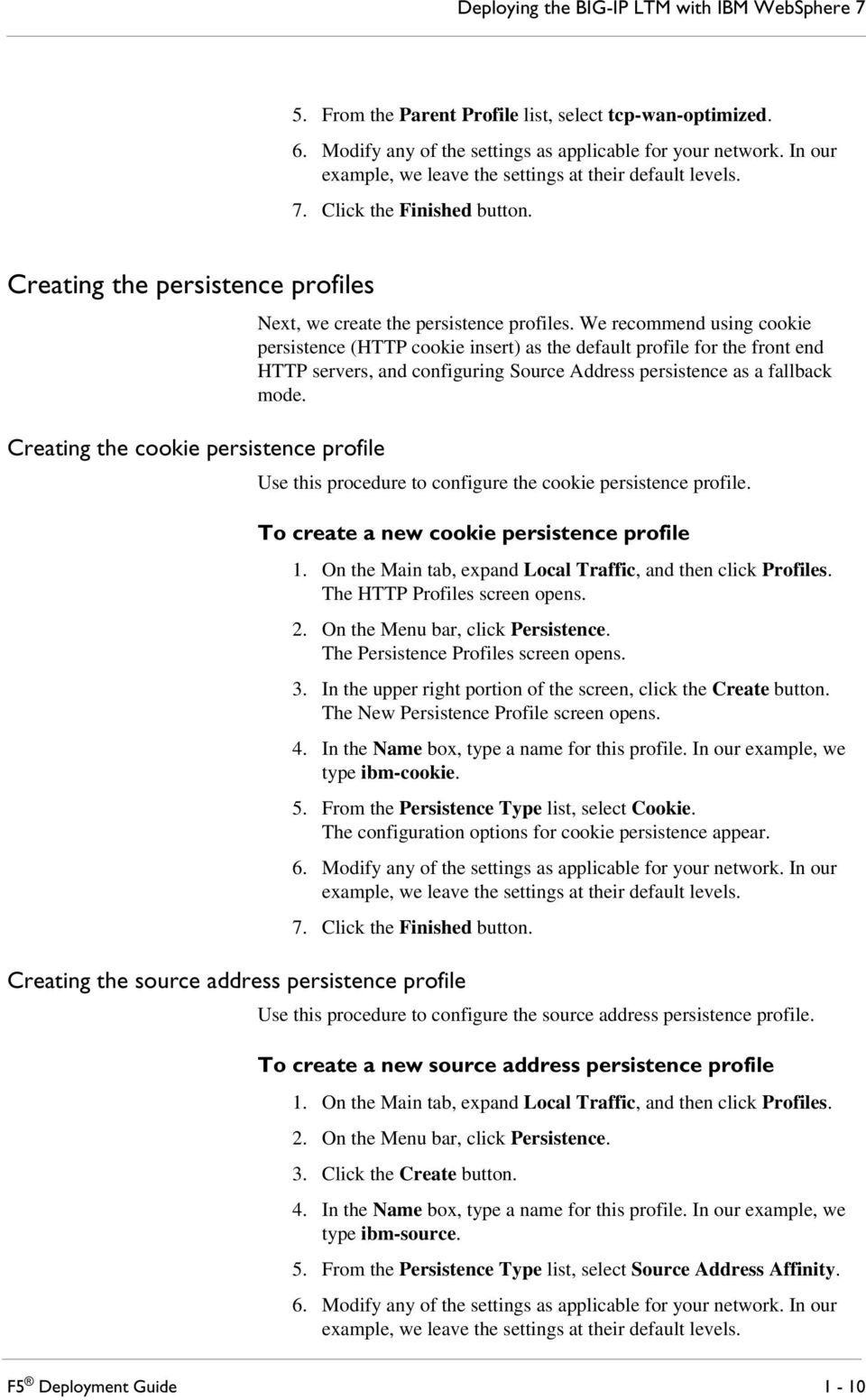 Creating the persistence profiles Creating the cookie persistence profile Next, we create the persistence profiles.