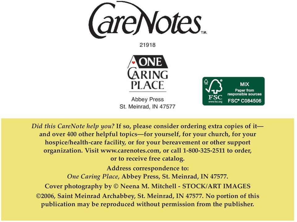 for your bereavement or other support organization. Visit www.carenotes.com, or call 1-800-325-2511 to order, or to receive free catalog.