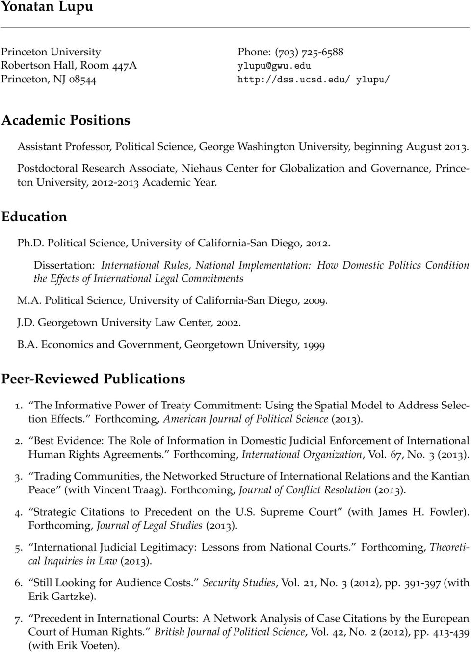 Postdoctoral Research Associate, Niehaus Center for Globalization and Governance, Princeton University, 2012-2013 Academic Year. Education Ph.D.