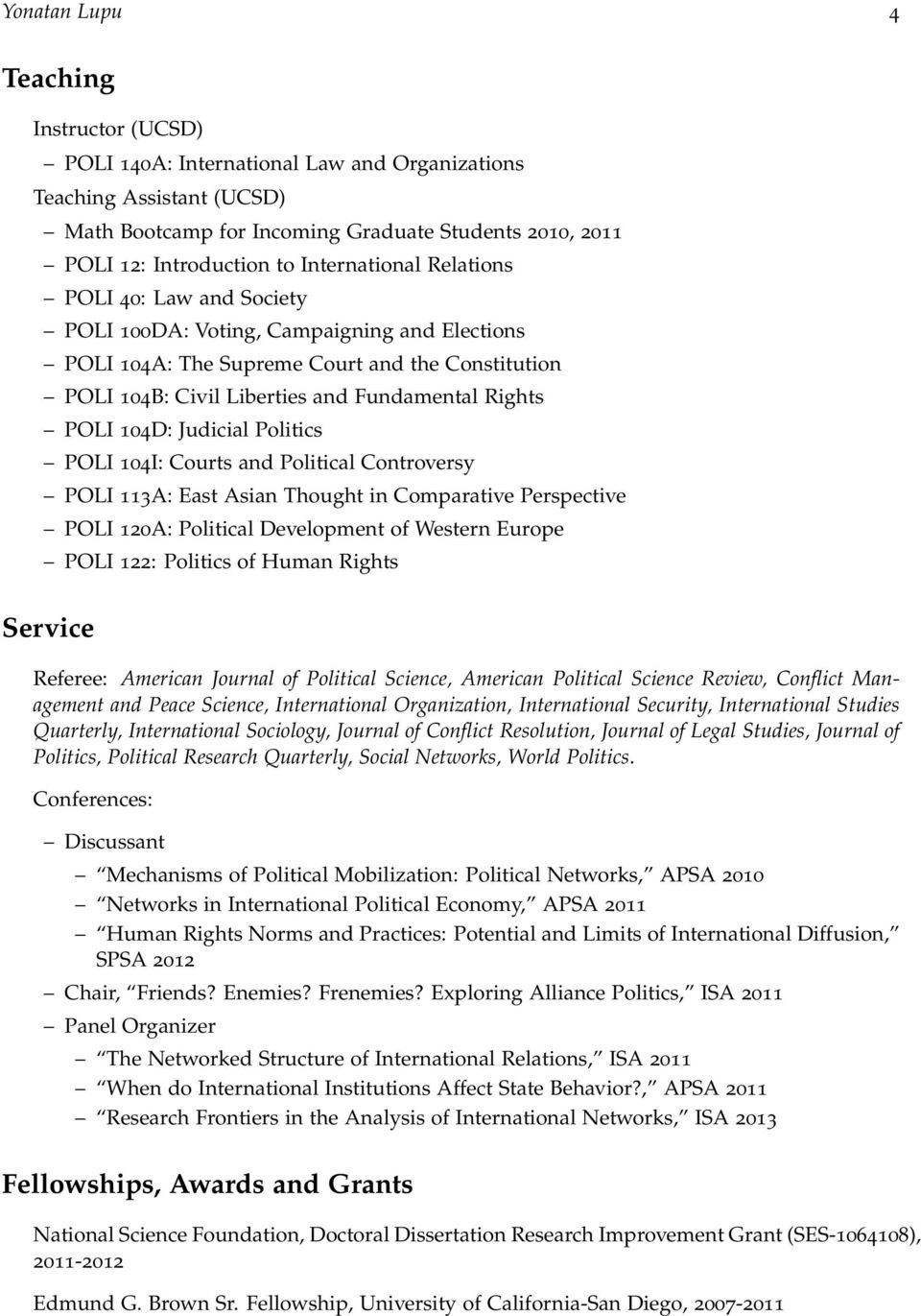 104D: Judicial Politics POLI 104I: Courts and Political Controversy POLI 113A: East Asian Thought in Comparative Perspective POLI 120A: Political Development of Western Europe POLI 122: Politics of