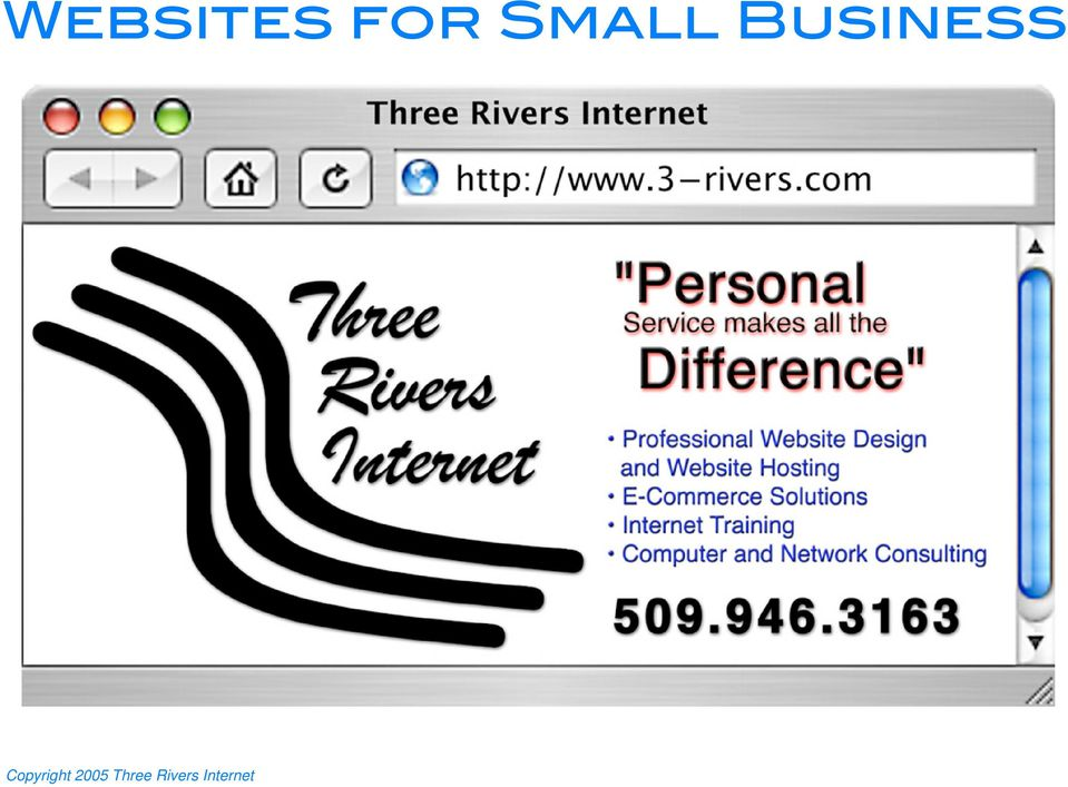 Websites for Small Business  Copyright 2005 Three Rivers