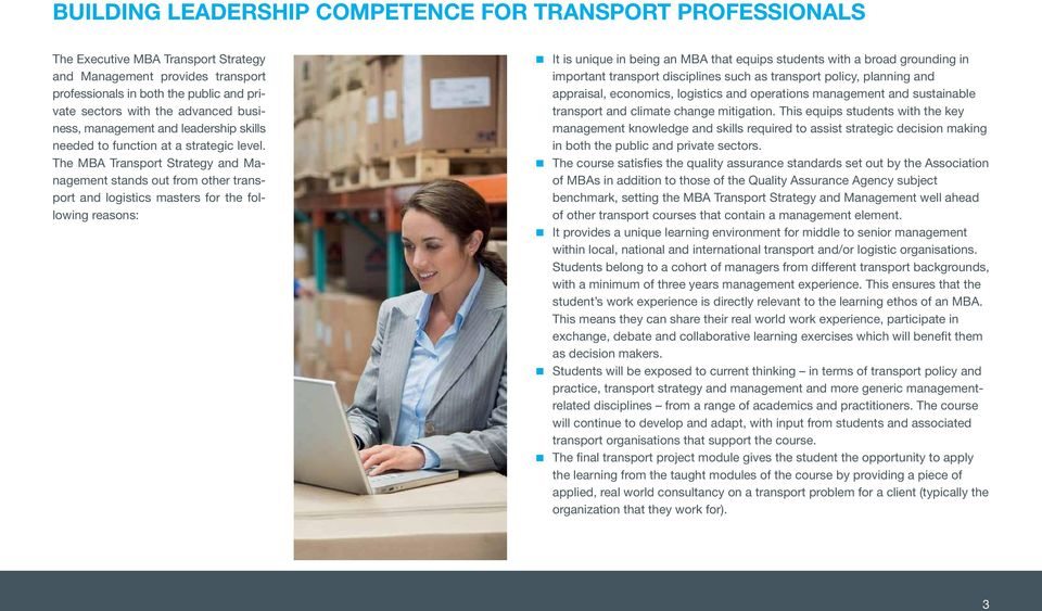 The MBA Transport Strategy and Management stands out from other transport and logistics masters for the following reasons: It is unique in being an MBA that equips students with a broad grounding in
