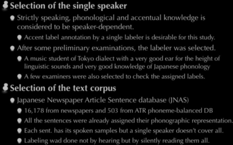 Development of a DB with accent labeling Selection of the single speaker Strictly speaking, phonological and accentual knowledge is considered to be speaker-dependent.
