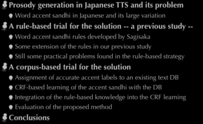 Outline Prosody generation in Japanese TTS and its problem Word accent sandhi in Japanese and its large variation A rule-based trial for the solution -- a previous study -- Word accent sandhi rules