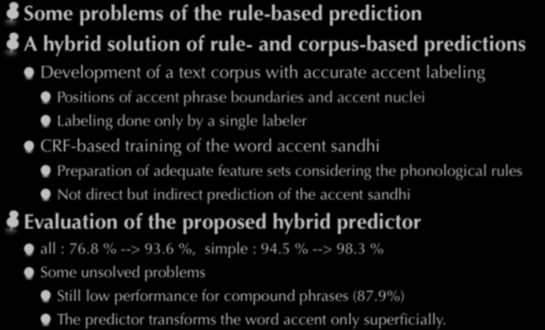 Conclusions Some problems of the rule-based prediction A hybrid solution of rule- and corpus-based predictions Development of a text corpus with accurate accent labeling Positions of accent phrase
