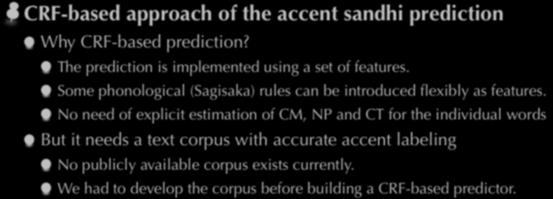 Hybrid of rule-based and corpus-based CRF-based approach of the accent sandhi prediction Why CRF-based prediction? The prediction is implemented using a set of features.