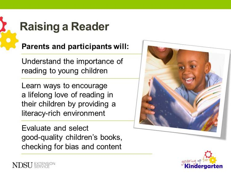 Slide 1 Slide 2 - Objectives In our time together, we will cover each of these three objectives. We will start with a choice of ice-breaker activities to help introduce the topic of raising a reader.