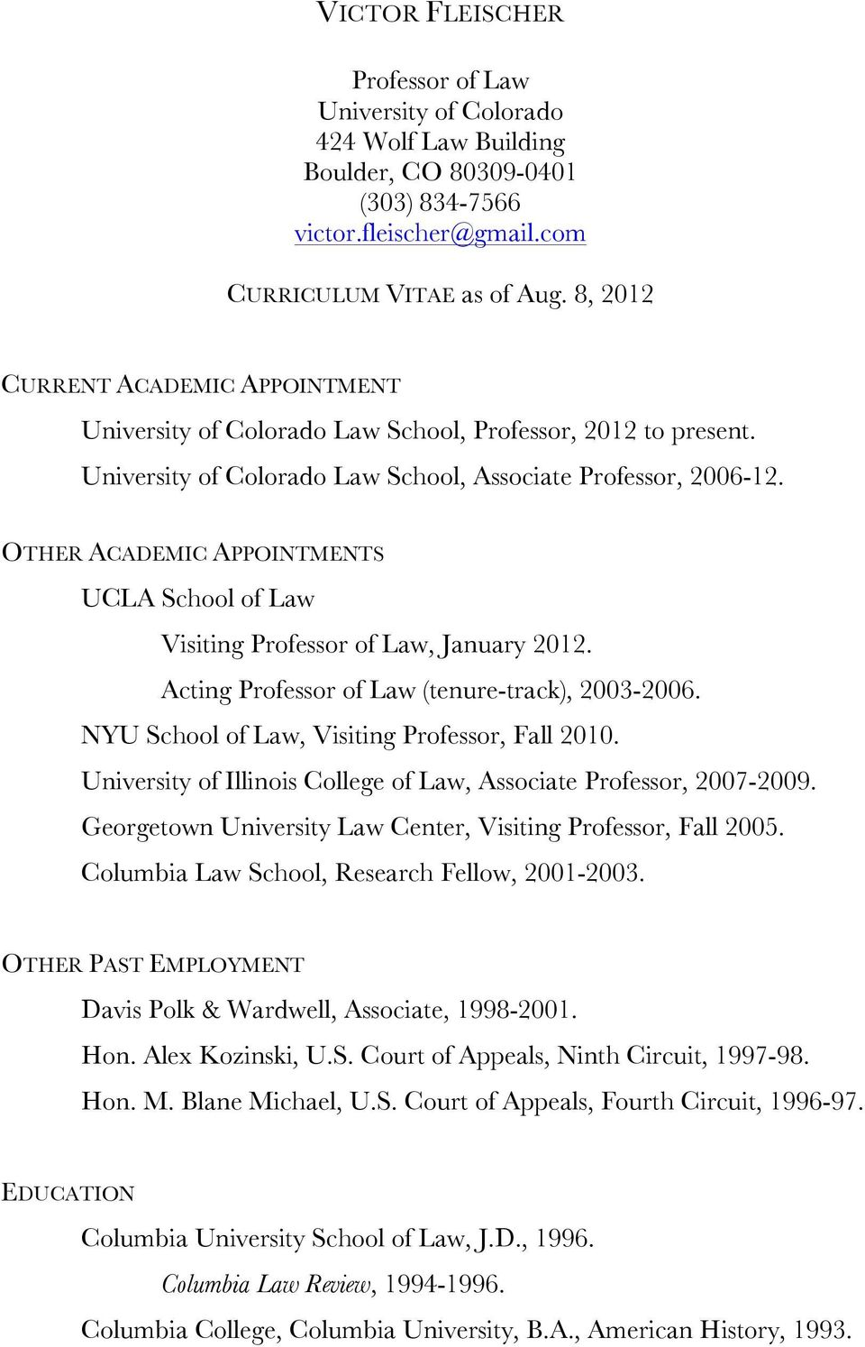 OTHER ACADEMIC APPOINTMENTS UCLA School of Law Visiting Professor of Law, January 2012. Acting Professor of Law (tenure-track), 2003-2006. NYU School of Law, Visiting Professor, Fall 2010.