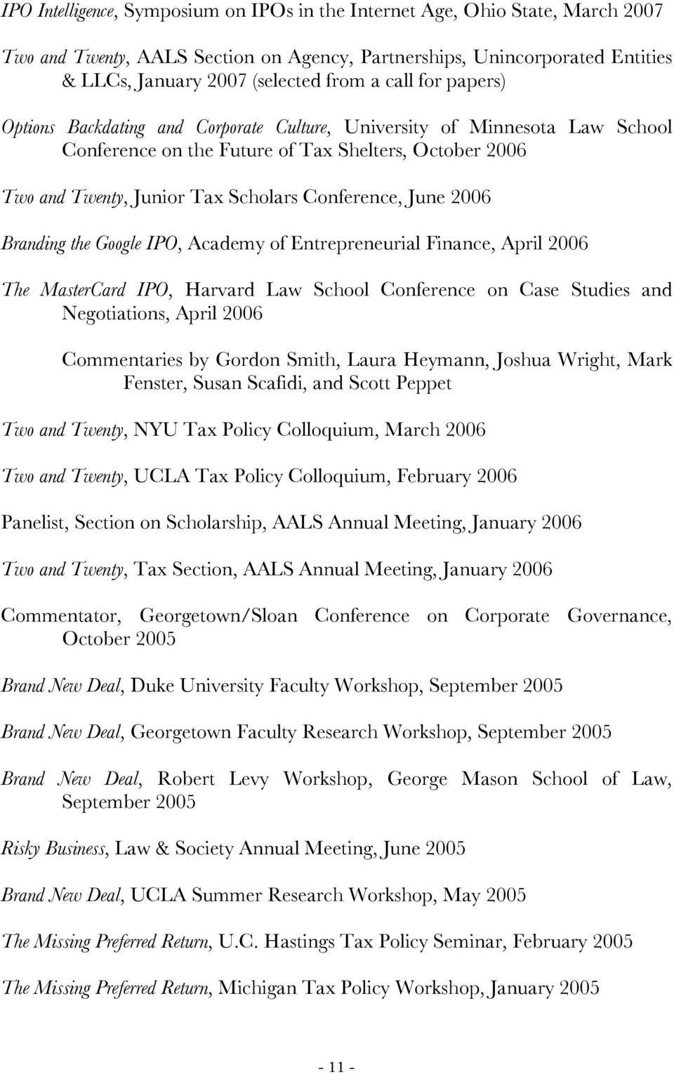 June 2006 Branding the Google IPO, Academy of Entrepreneurial Finance, April 2006 The MasterCard IPO, Harvard Law School Conference on Case Studies and Negotiations, April 2006 Commentaries by Gordon