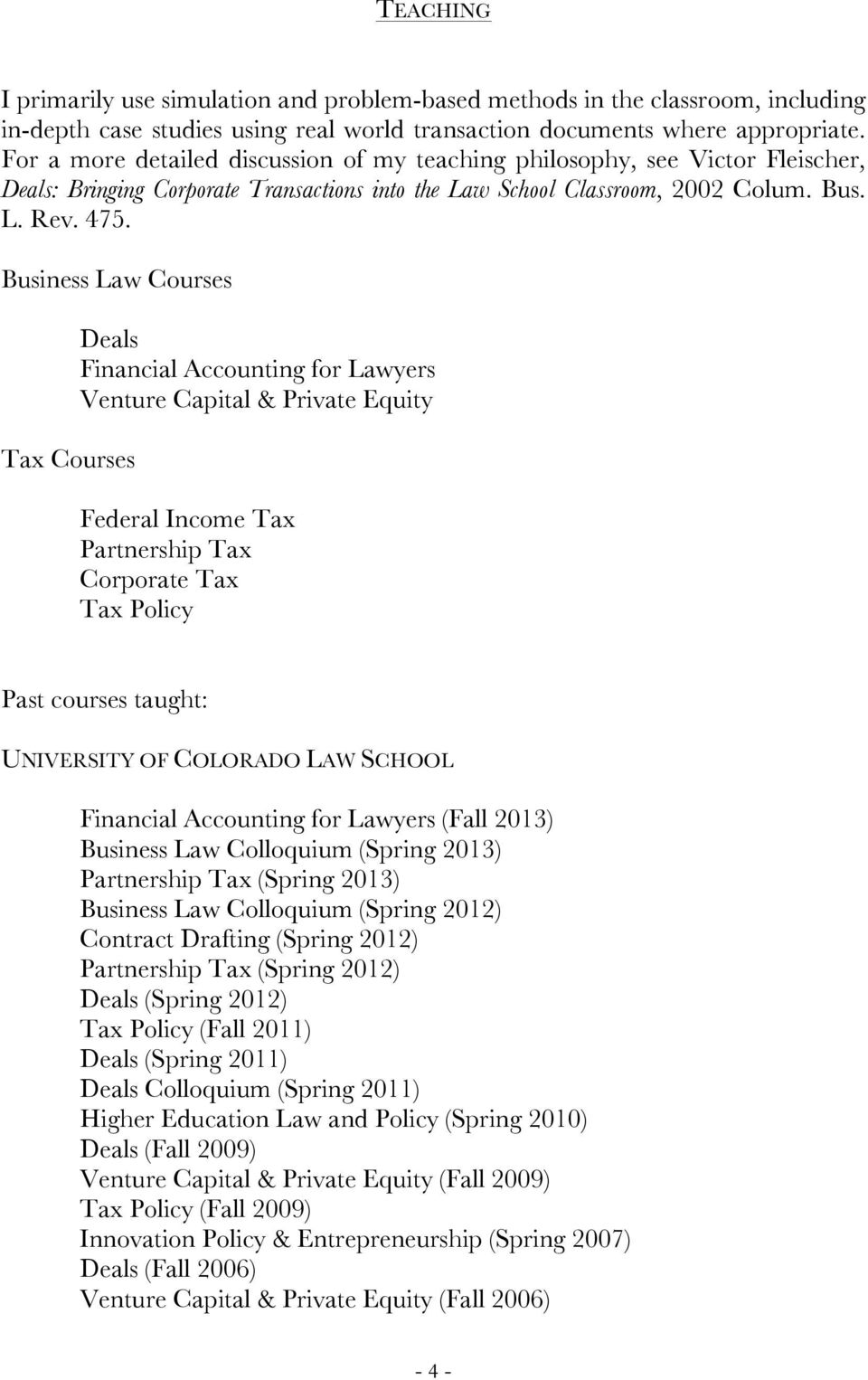 Business Law Courses Tax Courses Deals Financial Accounting for Lawyers Venture Capital & Private Equity Federal Income Tax Partnership Tax Corporate Tax Tax Policy Past courses taught: UNIVERSITY OF