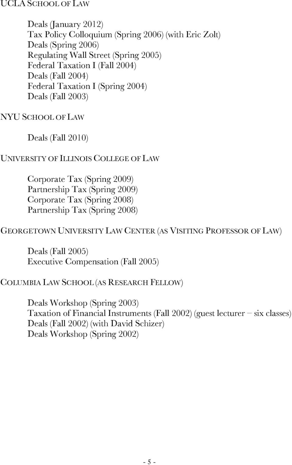 Corporate Tax (Spring 2008) Partnership Tax (Spring 2008) GEORGETOWN UNIVERSITY LAW CENTER (AS VISITING PROFESSOR OF LAW) Deals (Fall 2005) Executive Compensation (Fall 2005) COLUMBIA LAW