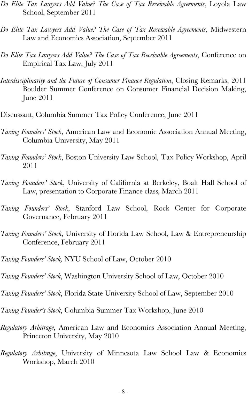 The Case of Tax Receivable Agreements, Conference on Empirical Tax Law, July 2011 Interdisciplinarity and the Future of Consumer Finance Regulation, Closing Remarks, 2011 Boulder Summer Conference on