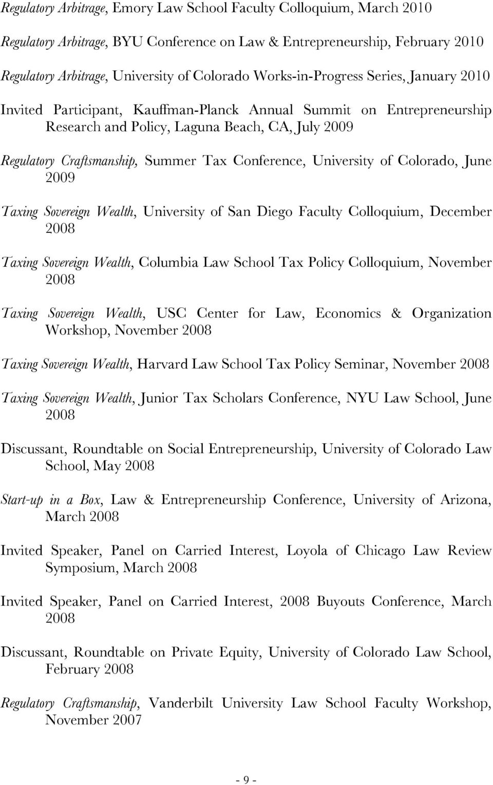 Conference, University of Colorado, June 2009 Taxing Sovereign Wealth, University of San Diego Faculty Colloquium, December 2008 Taxing Sovereign Wealth, Columbia Law School Tax Policy Colloquium,