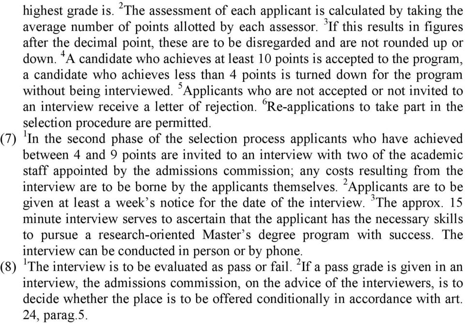 4 A candidate who achieves at least 10 points is accepted to the program, a candidate who achieves less than 4 points is turned down for the program without being interviewed.