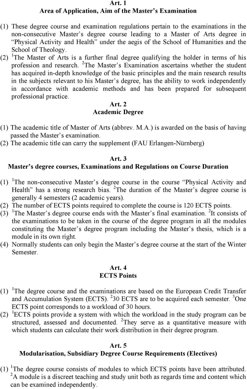 (2) 1 The Master of Arts is a further final degree qualifying the holder in terms of his profession and research.