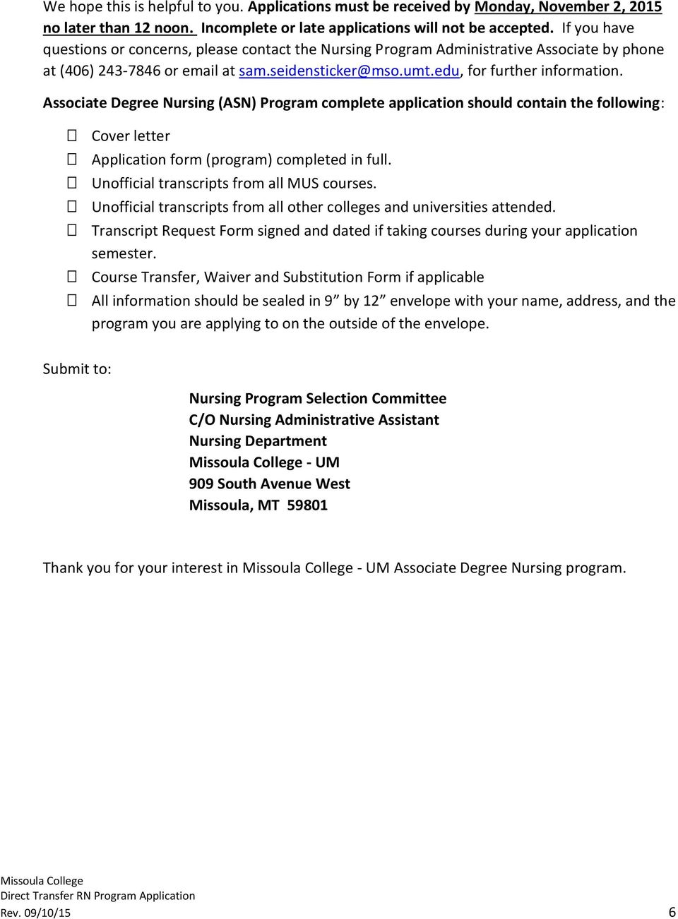 Associate Degree Nursing (ASN) Program complete application should contain the following: Cover letter Application form (program) completed in full. Unofficial transcripts from all MUS courses.