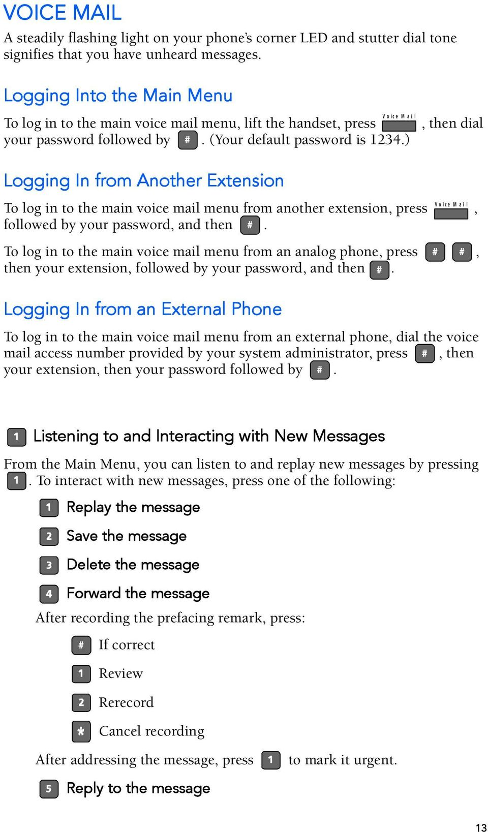 ) Logging In from Another Extension, then dial V o i c e M To log in to the main voice mail menu from another extension, press a i l, followed by your password, and then.