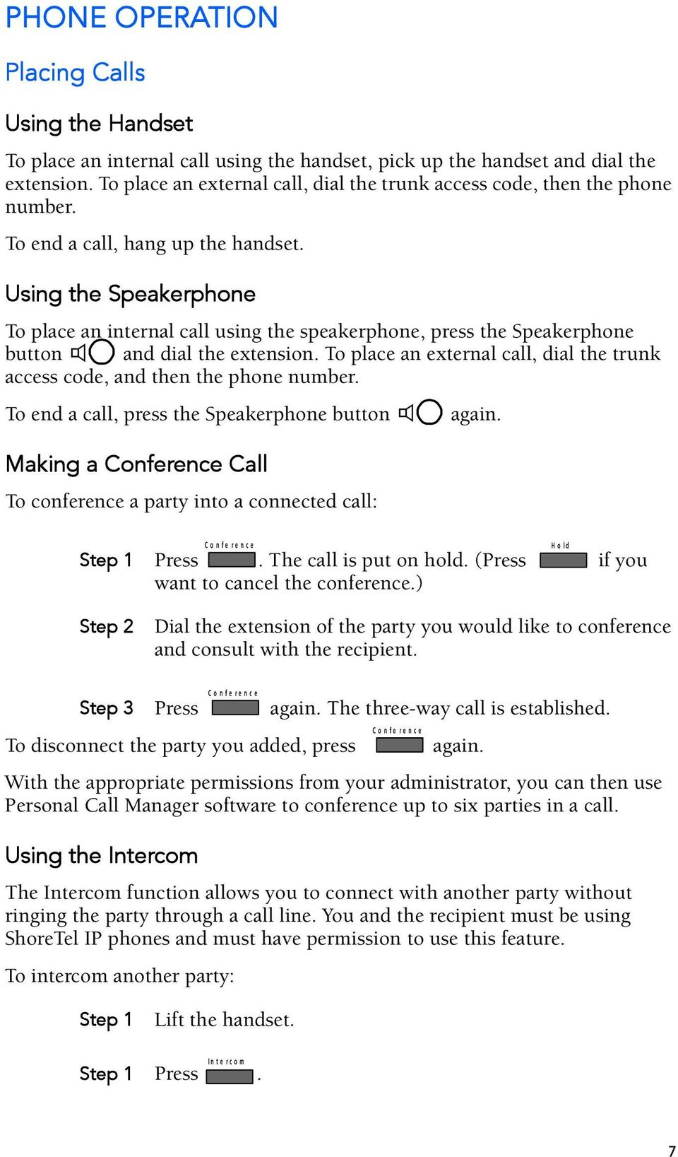 Using the Speakerphone To place an internal call using the speakerphone, press the Speakerphone button and dial the extension.