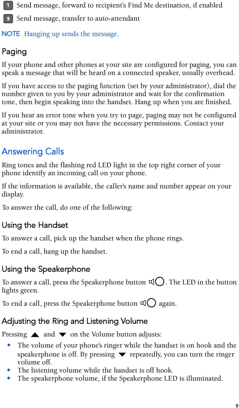 If you have access to the paging function (set by your administrator), dial the number given to you by your administrator and wait for the confirmation tone, then begin speaking into the handset.