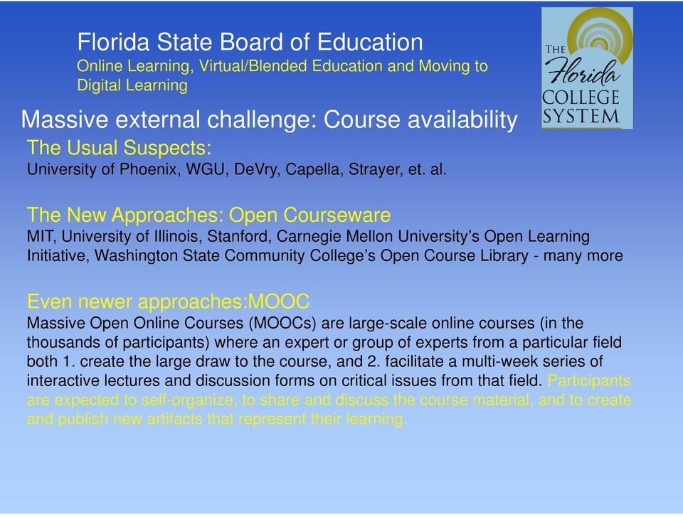 Even newer approaches:mooc Massive Open Online Courses (MOOCs) are large-scale online courses (in the thousands of participants) where an expert or group of experts from a particular field both 1.