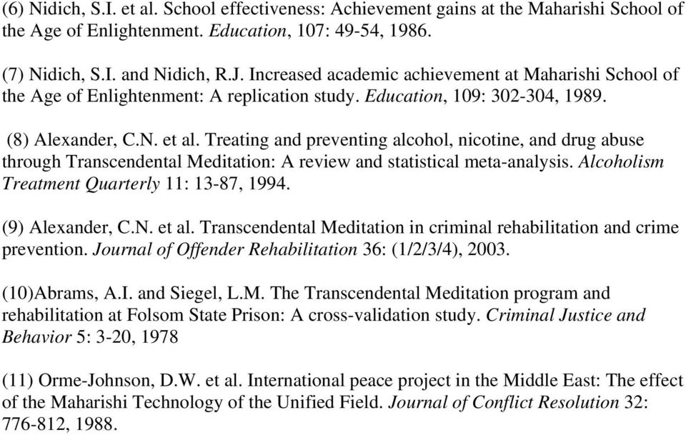 Treating and preventing alcohol, nicotine, and drug abuse through Transcendental Meditation: A review and statistical meta-analysis. Alcoholism Treatment Quarterly 11: 13-87, 1994. (9) Alexander, C.N.