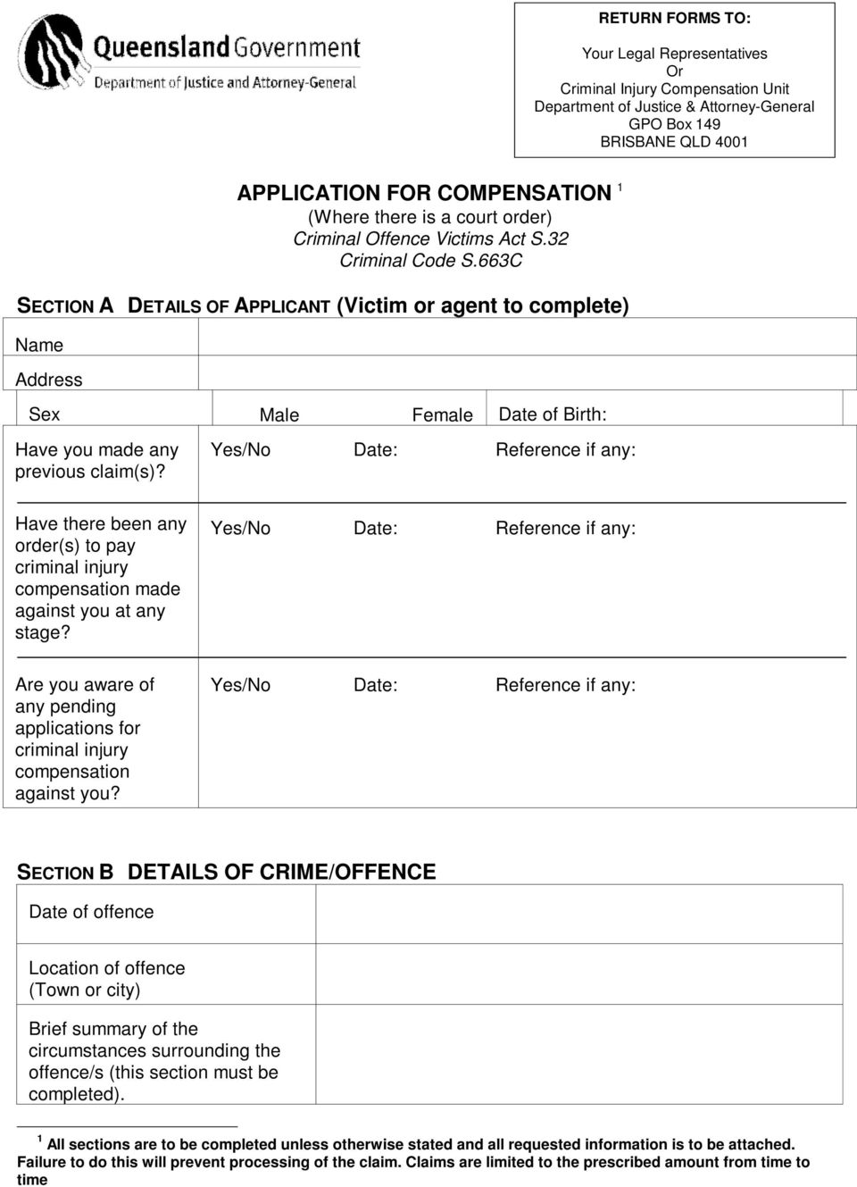 663C SECTION A DETAILS OF APPLICANT (Victim or agent to complete) Name Address Sex Male Female Date of Birth: Have you made any previous claim(s)?