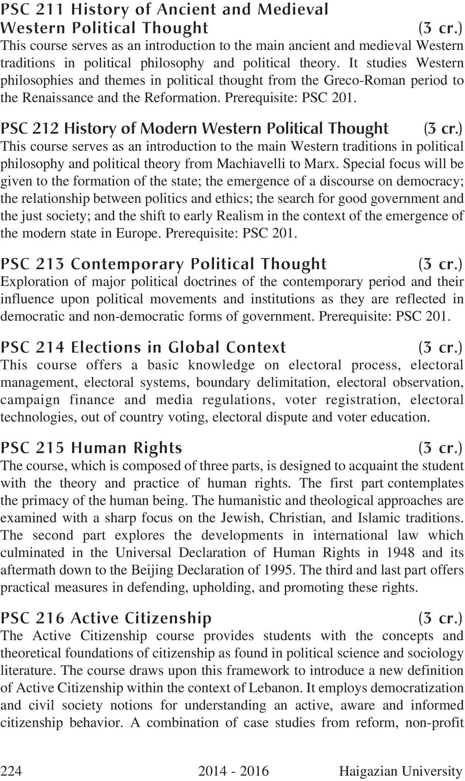 PSC 212 History of Modern Western Political Thought This course serves as an introduction to the main Western traditions in political philosophy and political theory from Machiavelli to Marx.