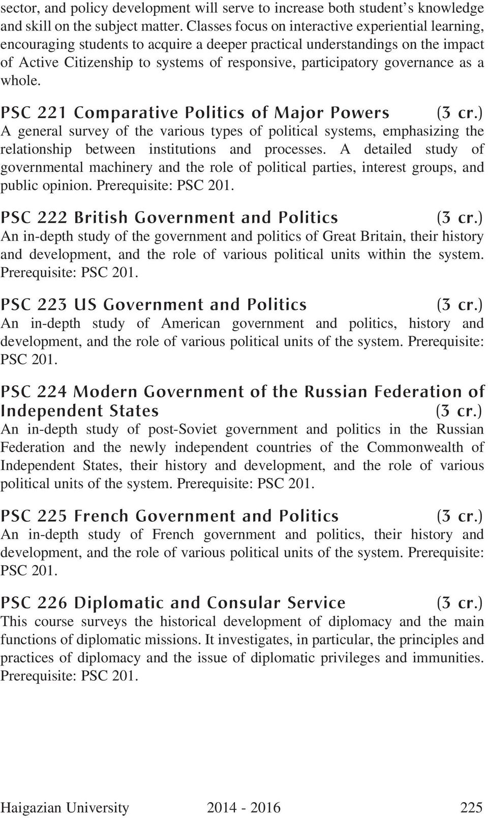 governance as a whole. PSC 221 Comparative Politics of Major Powers A general survey of the various types of political systems, emphasizing the relationship between institutions and processes.