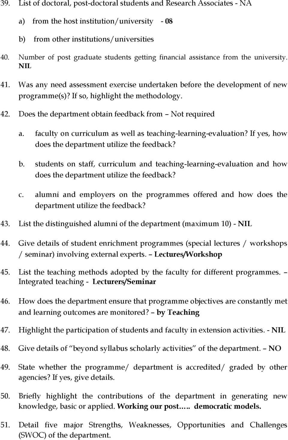 If so, highlight the methodology. 42. Does the department obtain feedback from Not required a. faculty on curriculum as well as teaching-learning-evaluation?