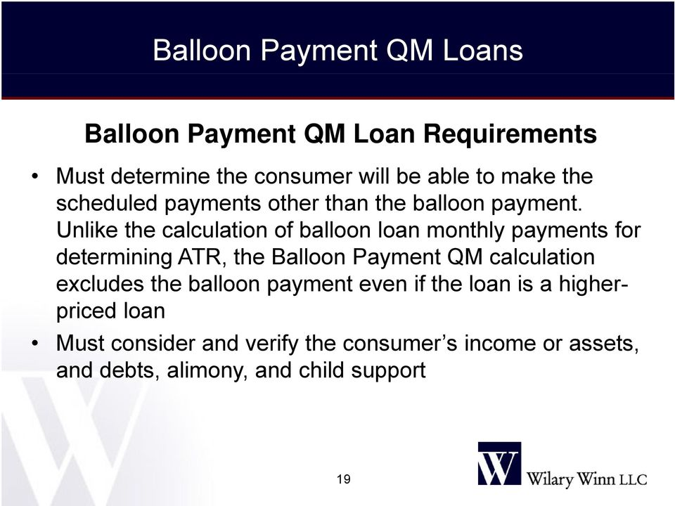 Unlike the calculation of balloon loan monthly payments for determining ATR, the Balloon Payment QM calculation