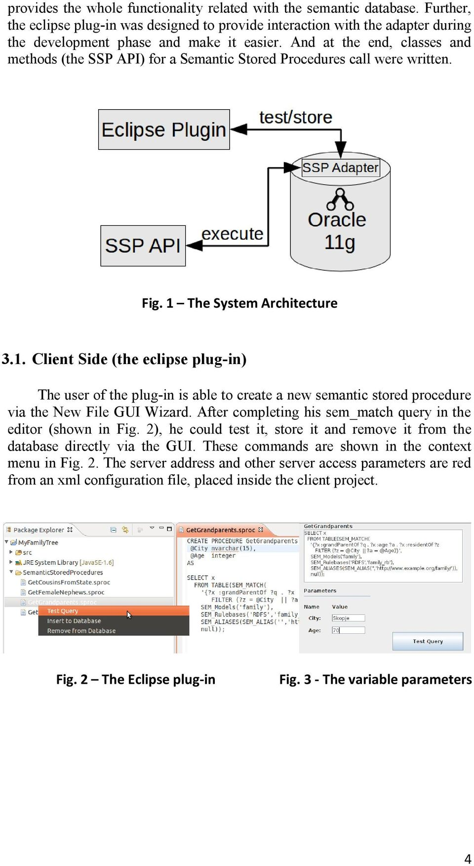 The System Architecture 3.1. Client Side (the eclipse plug-in) The user of the plug-in is able to create a new semantic stored procedure via the New File GUI Wizard.
