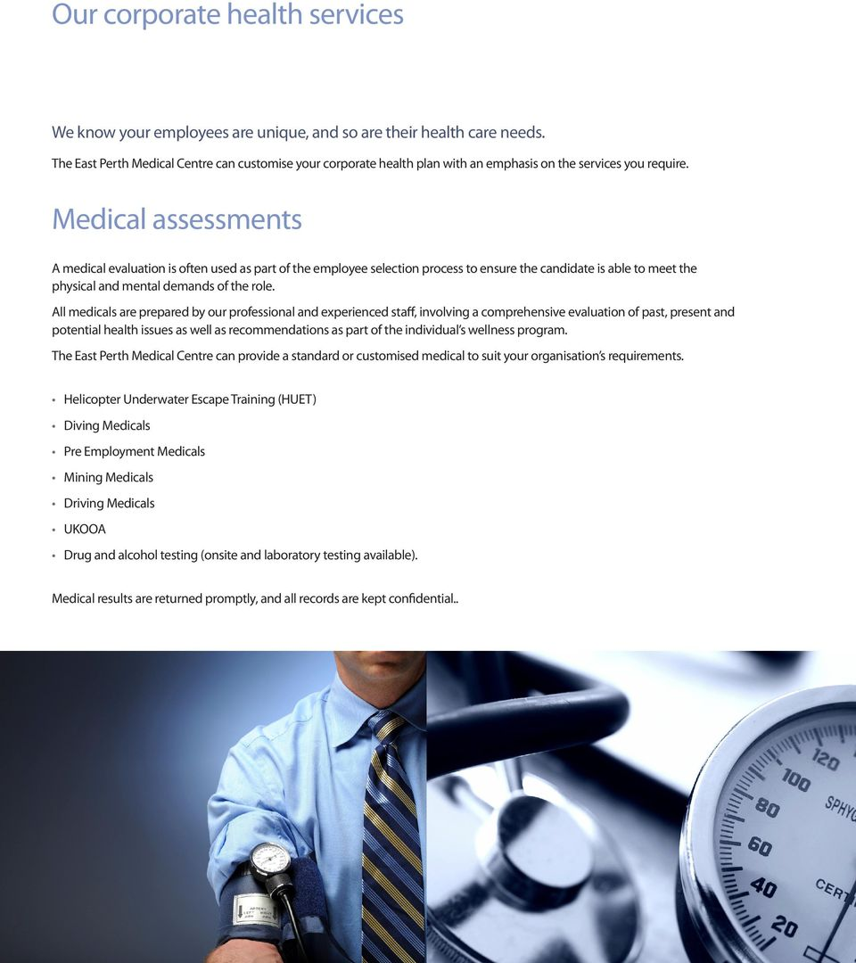 Medical assessments A medical evaluation is often used as part of the employee selection process to ensure the candidate is able to meet the physical and mental demands of the role.