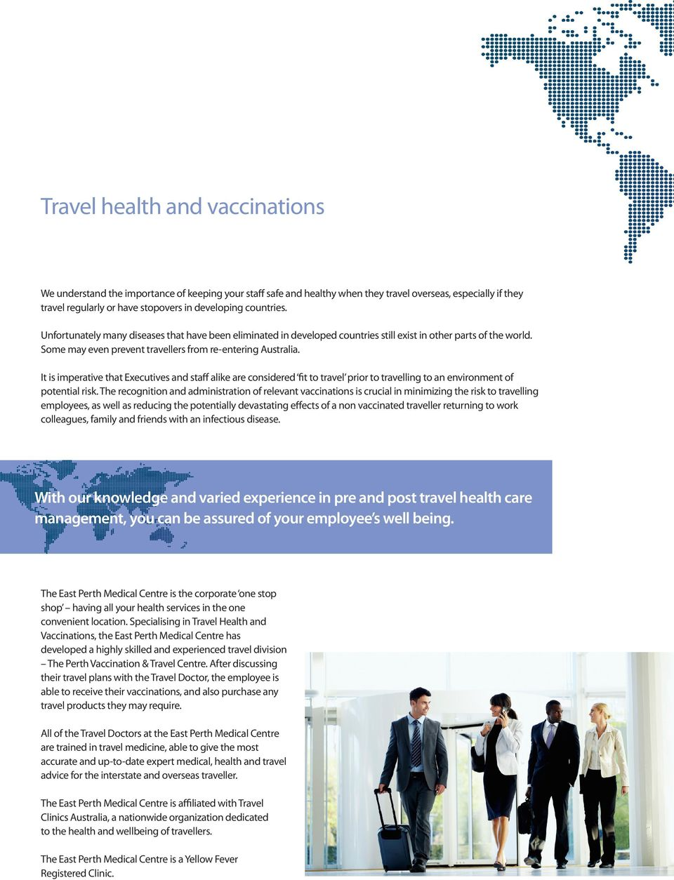 It is imperative that Executives and staff alike are considered fit to travel prior to travelling to an environment of potential risk.