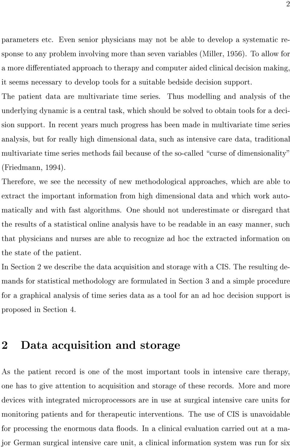 The patient data are multivariate time series. Thus modelling and analysis of the underlying dynamic is a central task, which should be solved to obtain tools for a decision support.