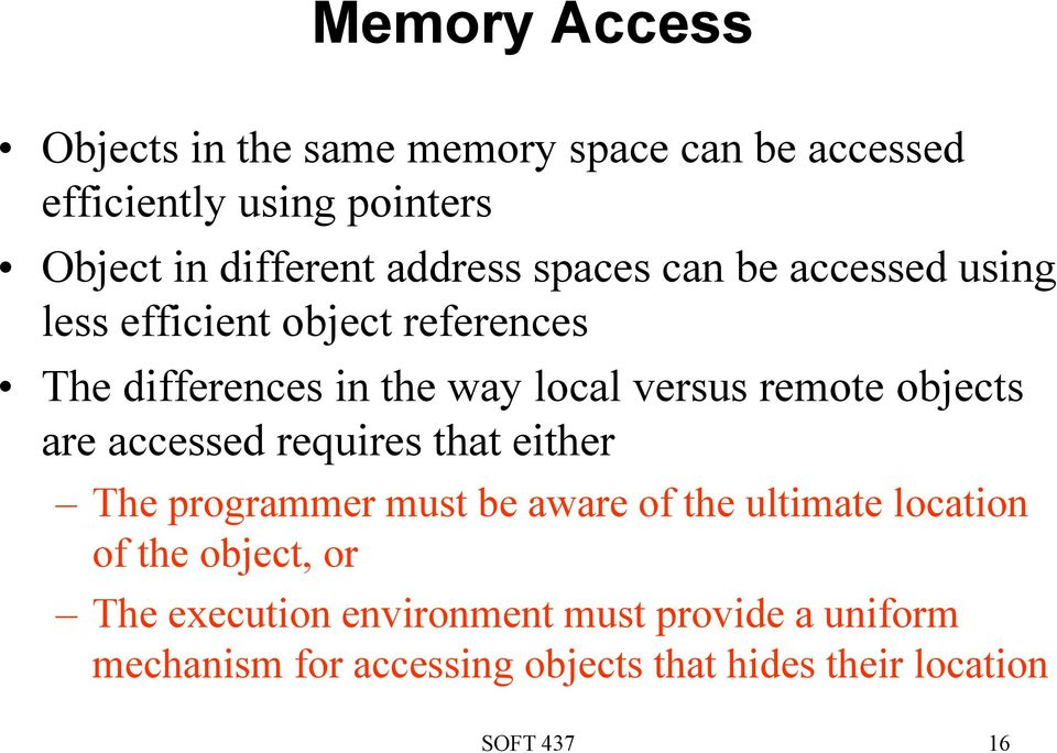 remote objects are accessed requires that either The programmer must be aware of the ultimate location of the