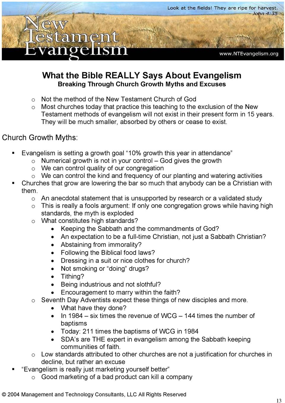 Church Growth Myths: Evangelism is setting a growth goal 10% growth this year in attendance o Numerical growth is not in your control God gives the growth o We can control quality of our congregation