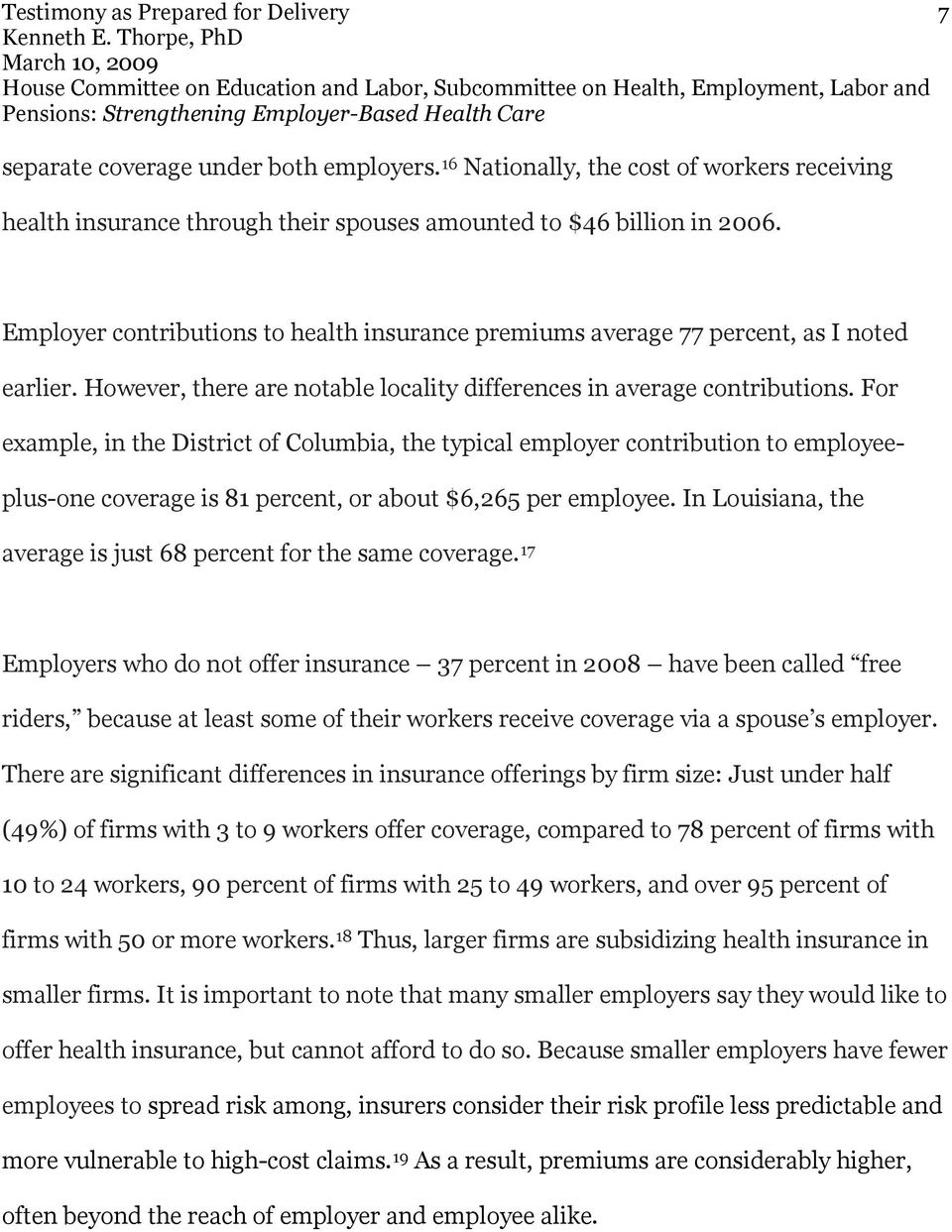 For example, in the District of Columbia, the typical employer contribution to employeeplus-one coverage is 81 percent, or about $6,265 per employee.