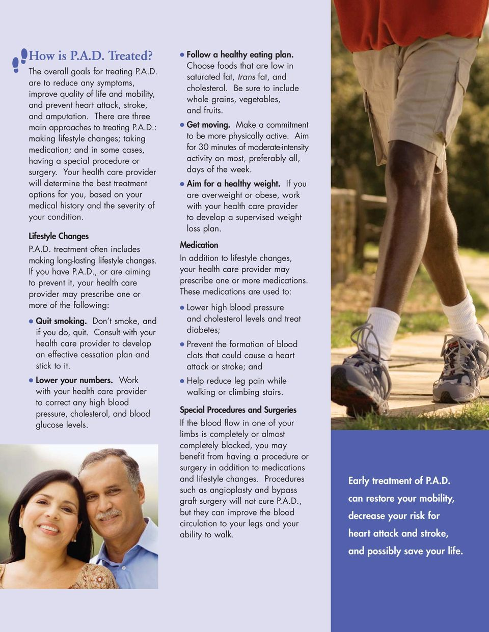 Your health care provider will determine the best treatment options for you, based on your medical history and the severity of your condition. Lifestyle Changes P.A.D.