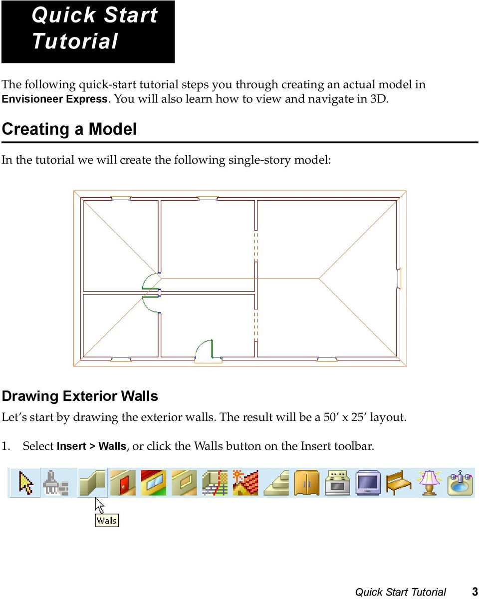 Creating a Model In the tutorial we will create the following single-story model: Drawing Exterior Walls Let s