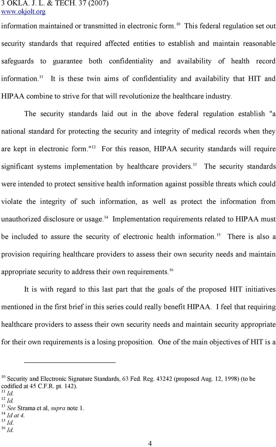 record information. 11 It is these twin aims of confidentiality and availability that HIT and HIPAA combine to strive for that will revolutionize the healthcare industry.