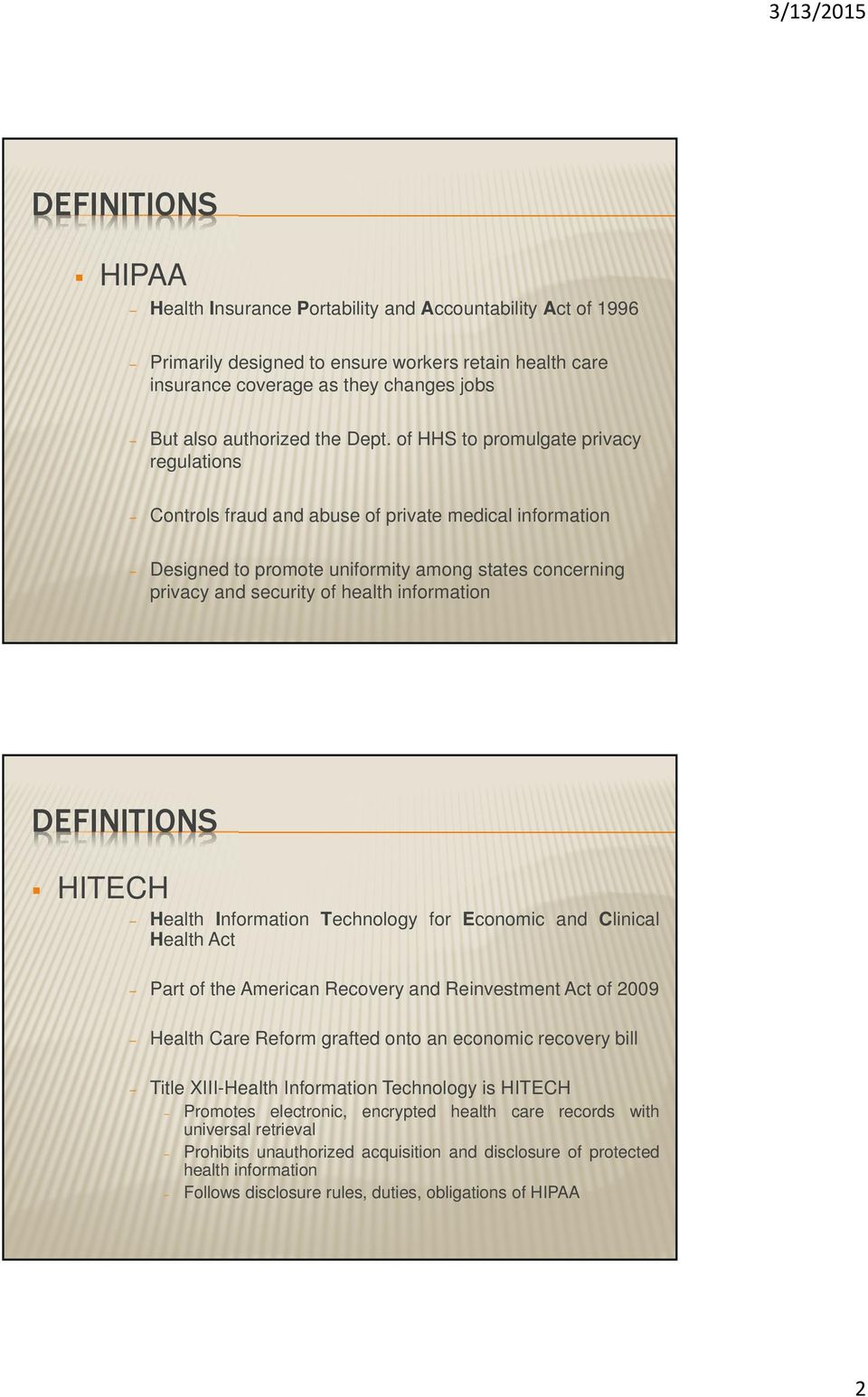 information DEFINITIONS HITECH Health Information Technology for Economic and Clinical Health Act Part of the American Recovery and Reinvestment Act of 2009 Health Care Reform grafted onto an