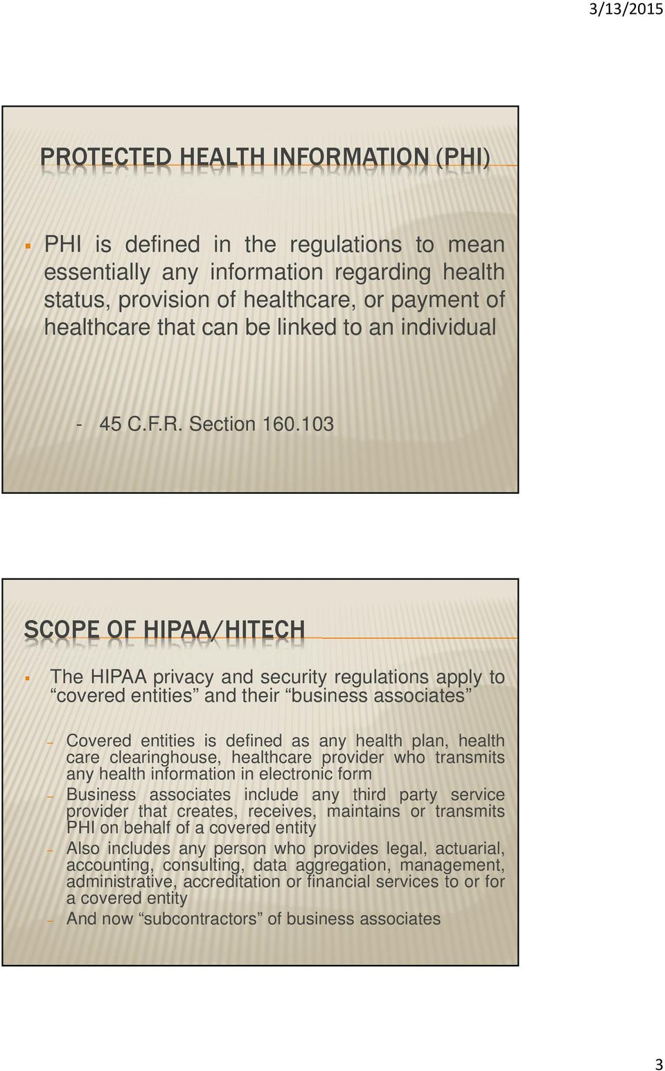 103 SCOPE OF HIPAA/HITECH The HIPAA privacy and security regulations apply to covered entities and their business associates Covered entities is defined as any health plan, health care clearinghouse,