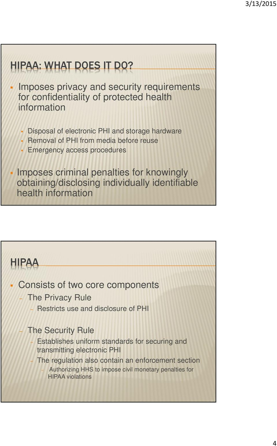 media before reuse Emergency access procedures Imposes criminal penalties for knowingly obtaining/disclosing individually identifiable health information HIPAA