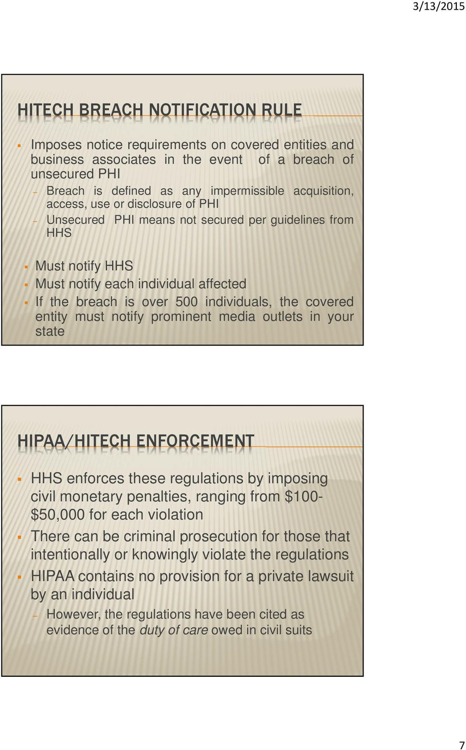 must notify prominent media outlets in your state HIPAA/HITECH ENFORCEMENT HHS enforces these regulations by imposing civil monetary penalties, ranging from $100- $50,000 for each violation There can