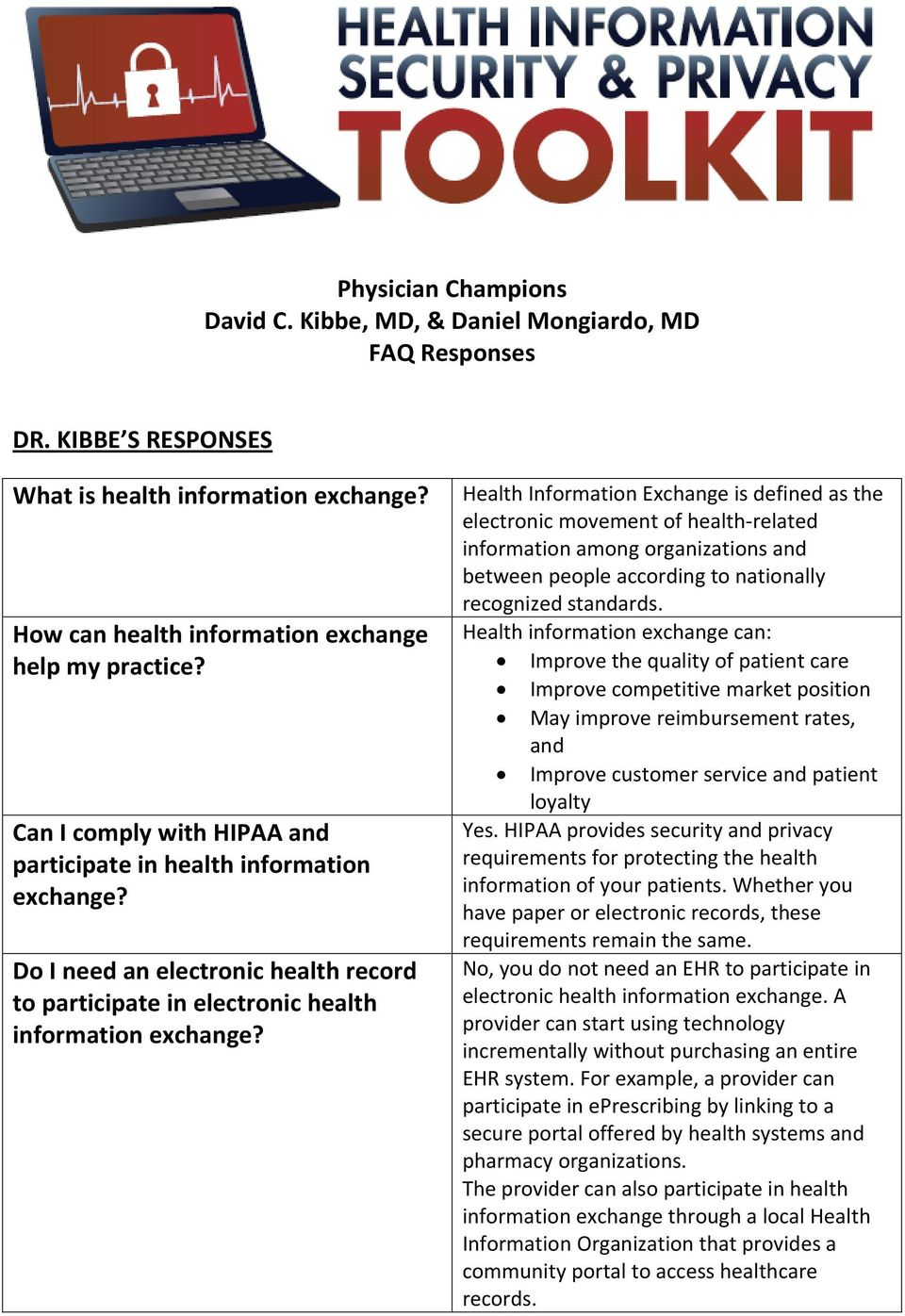 Health Information Exchange is defined as the electronic movement of health related information among organizations and between people according to nationally recognized standards.