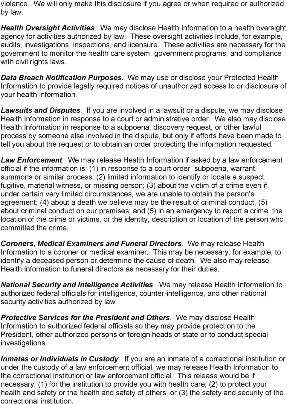 These activities are necessary for the government to monitor the health care system, government programs, and compliance with civil rights laws. Data Breach Notification Purposes.