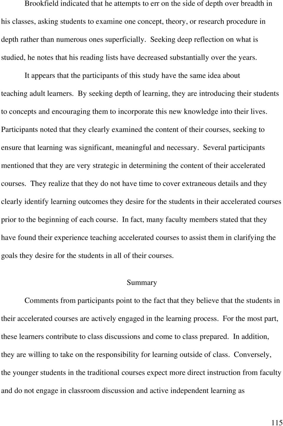 It appears that the participants of this study have the same idea about teaching adult learners.