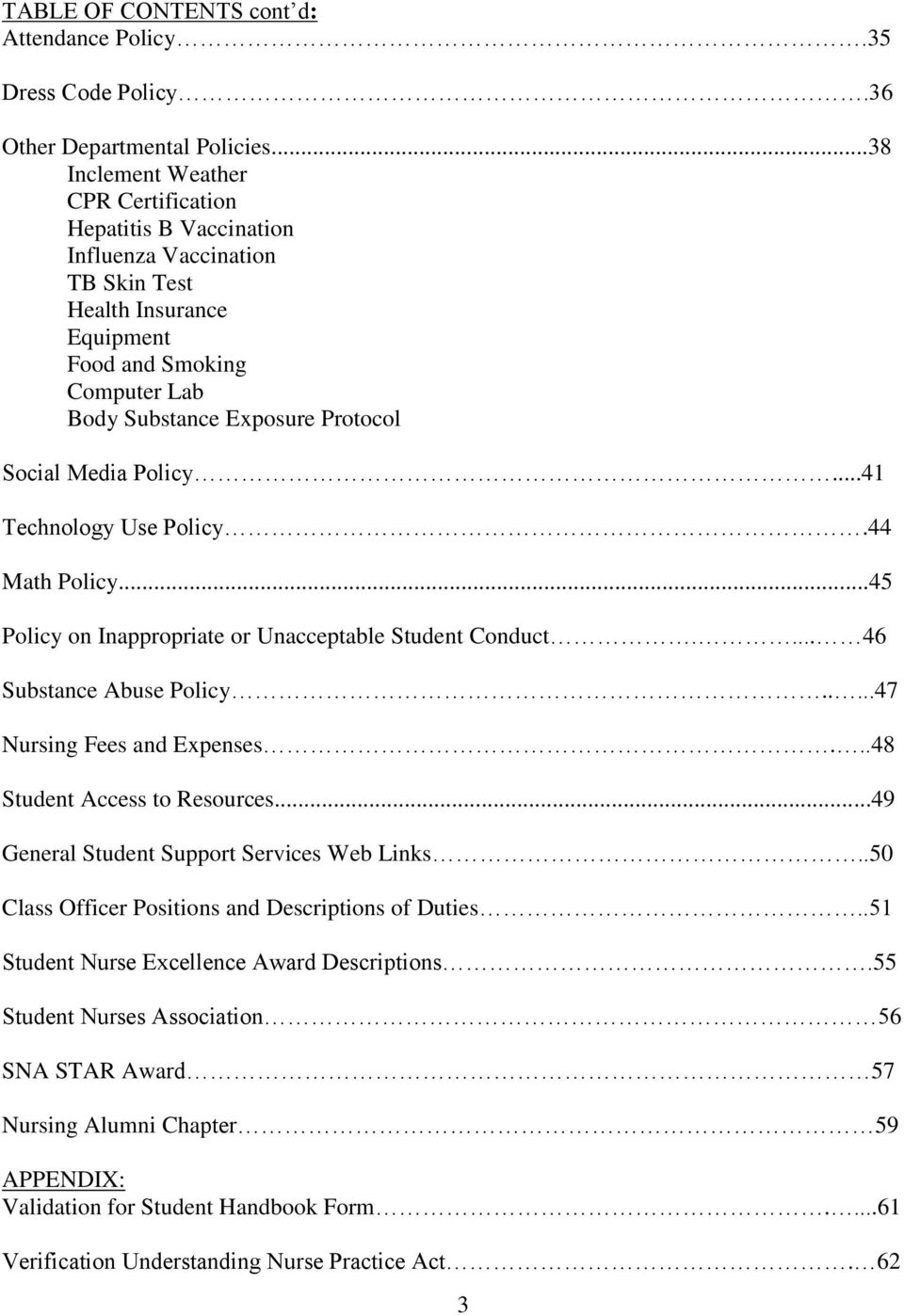 Media Policy...41 Technology Use Policy.44 Math Policy...45 Policy on Inappropriate or Unacceptable Student Conduct.... 46 Substance Abuse Policy.....47 Nursing Fees and Expenses.